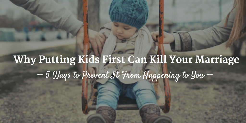 Why Putting Kids First Can Kill Your Marriage