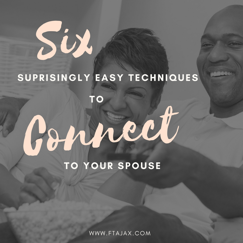 Six Surprisingly Easy Techniques to Connect to Your Spouse