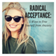 Radical Acceptance: 5 Ways to Free Yourself from Anxiety
