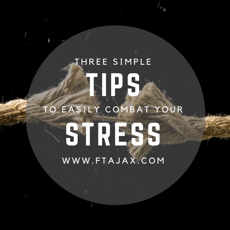 Three Simple Tips to Easily Combat Your Stress