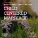 How to Quickly Reclaim Your Child-Centered Marriage