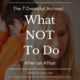 The 7 Dreadful Actions: What Not To Do After an Affair