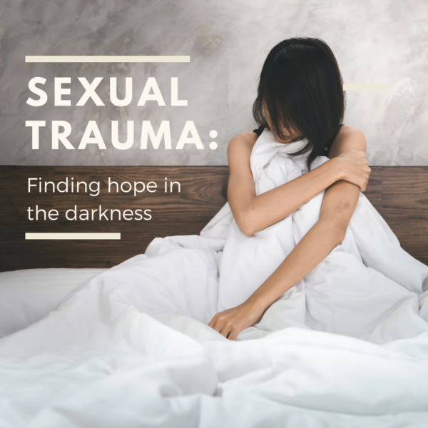 Sexual Trauma: Finding Hope in the Darkness