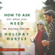 How To Ask For What You Need During The Holiday Hustle