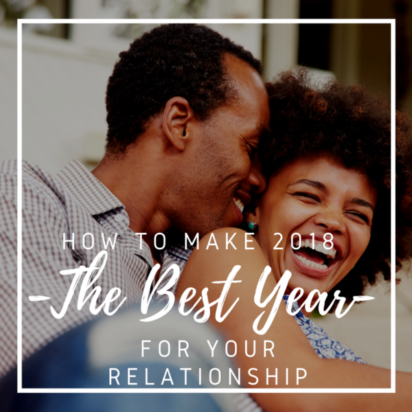 How To Make 2018 The Best Year For Your Relationship