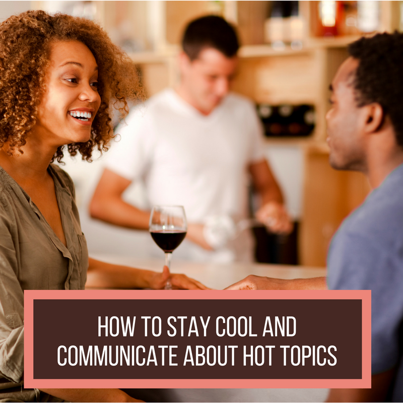 How To Stay Cool and Communicate About Hot Topics